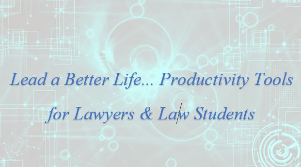 Text: Lead a Better Life... Productivity Tools for Lawyers & Law Students